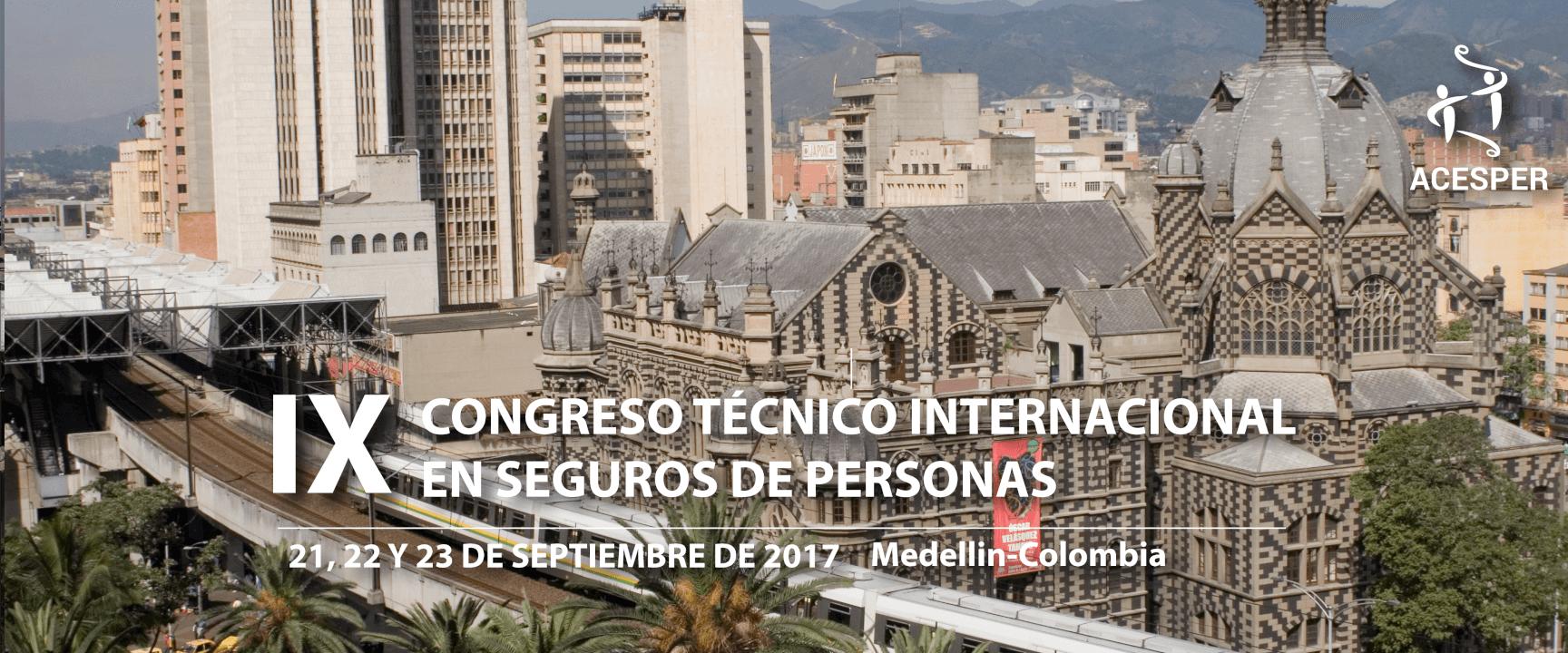 IX CONGRESO TÉCNICO INTERNACIONAL EN SEGUROS DE PERSONAS 21, 22 y 23 DE SEPTIEMBRE DE 2017